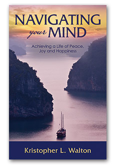 Navigating Your Mind: Achieving a Life of Peace, Joy and Happiness